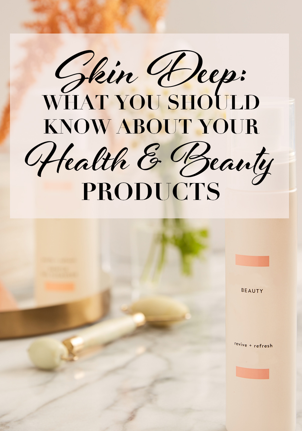 what you should know about health beauty products