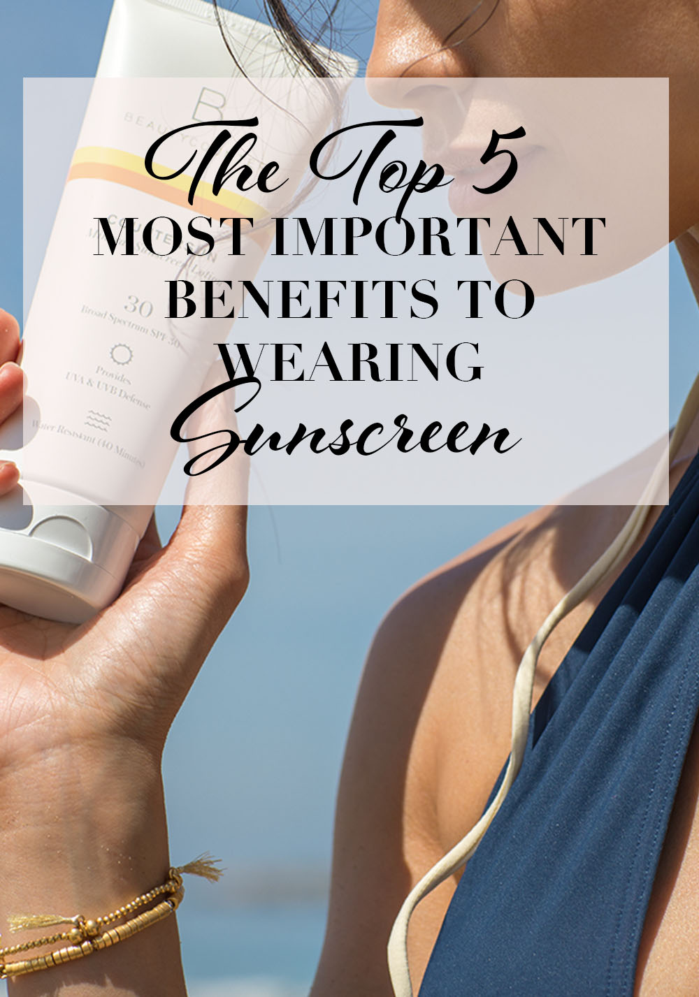 top 5 most important benefits to wearing sunscreen