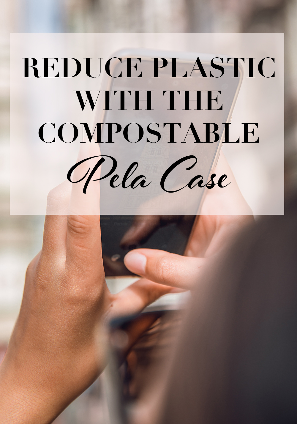 reduce plastic with the compostable pela case